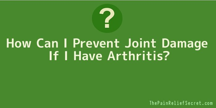 How Can I Prevent Joint Damage If I Have Arthritis