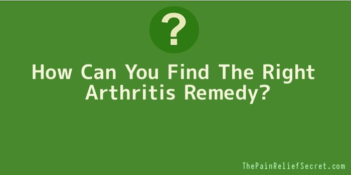 How Can You Find The Right Arthritis Remedy