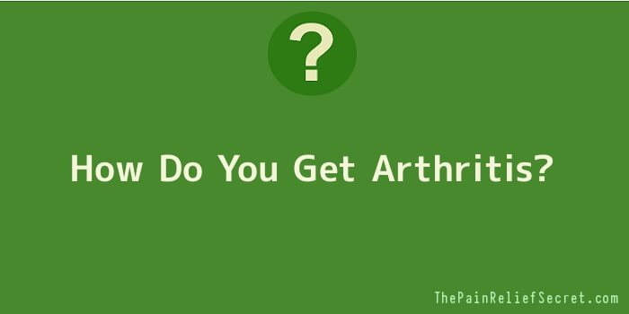 How Do You Get Arthritis