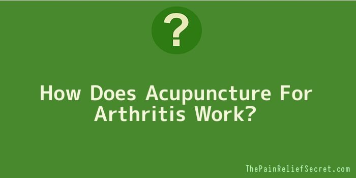 How Does Acupuncture For Arthritis Work