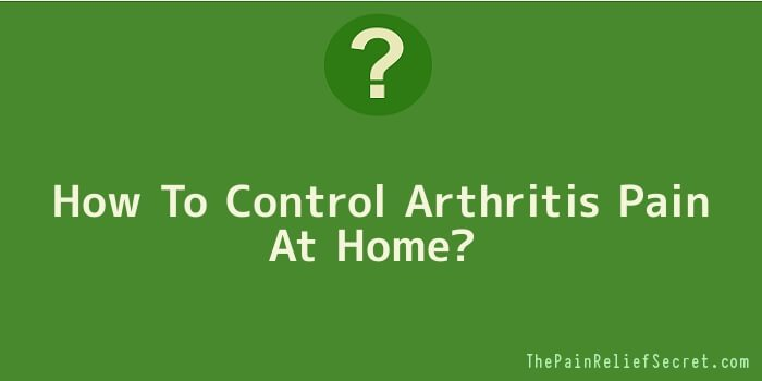 How To Control Arthritis Pain At Home