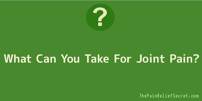 What Can You Take For Joint Pain