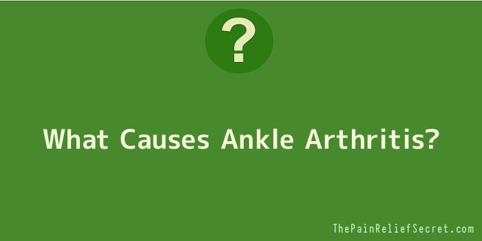 What Causes Ankle Arthritis