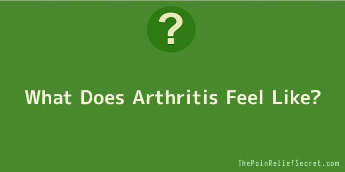 What Does Arthritis Feel Like