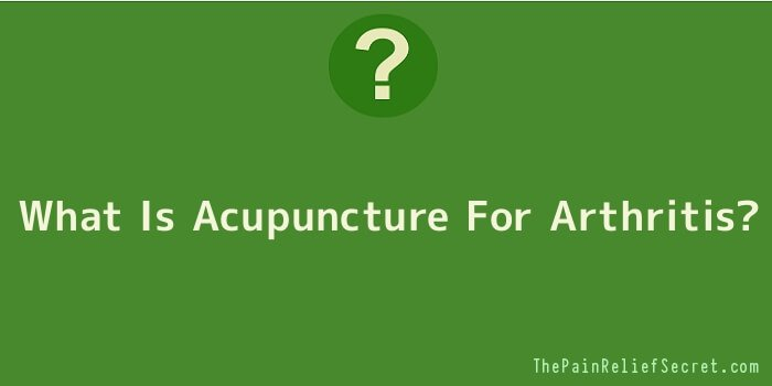 What Is Acupuncture For Arthritis