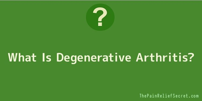 What Is Degenerative Arthritis?