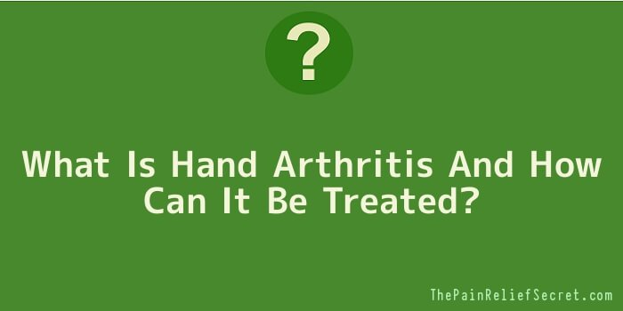 What Is Hand Arthritis And How Can It Be Treated