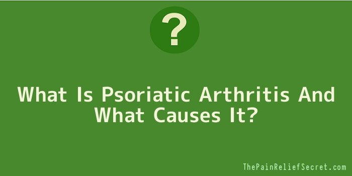 What Is Psoriatic Arthritis And What Causes It