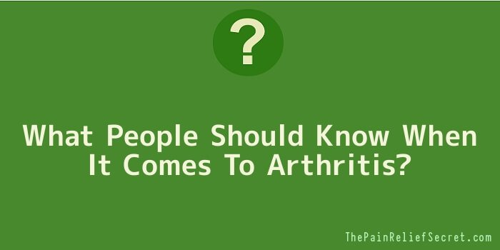 What People Should Know When It Comes To Arthritis