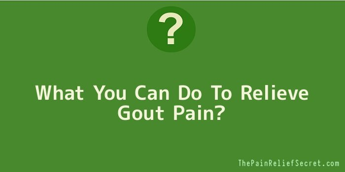 What You Can Do To Relieve Gout Pain