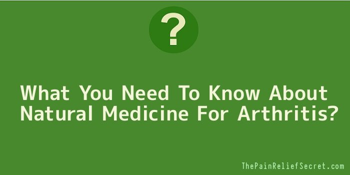 What You Need To Know About Natural Medicine For Arthritis