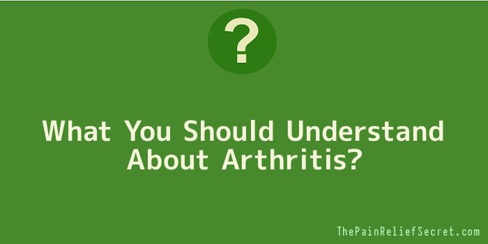 What You Should Understand About Arthritis