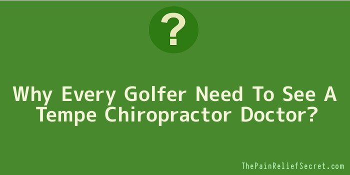 Why Every Golfer Need To See A Tempe Chiropractor Doctor
